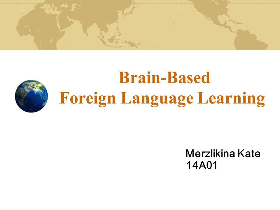Brain-Based Foreign Language Learning Merzlikina Kate 14A01