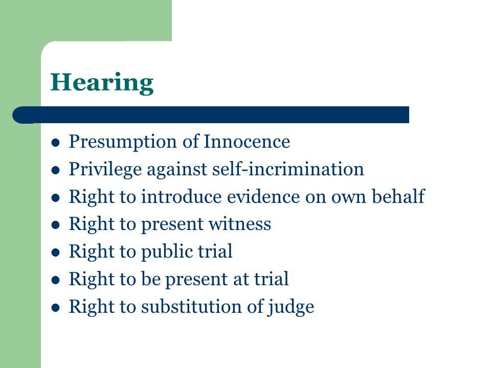 Hearing Presumption of Innocence Privilege against self-incrimination Right to introduce evidence on own behalf Right to present witness Right to publ