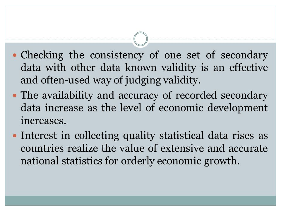 Checking the consistency of one set of secondary data with other data known validity is an effective and often-used way of judging validity. The avail