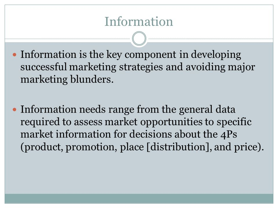 Information Information is the key component in developing successful marketing strategies and avoiding major marketing blunders. Information needs ra