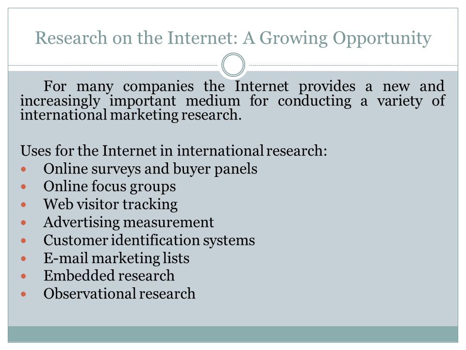 Research on the Internet: A Growing Opportunity For many companies the Internet provides a new and increasingly important medium for conducting a vari