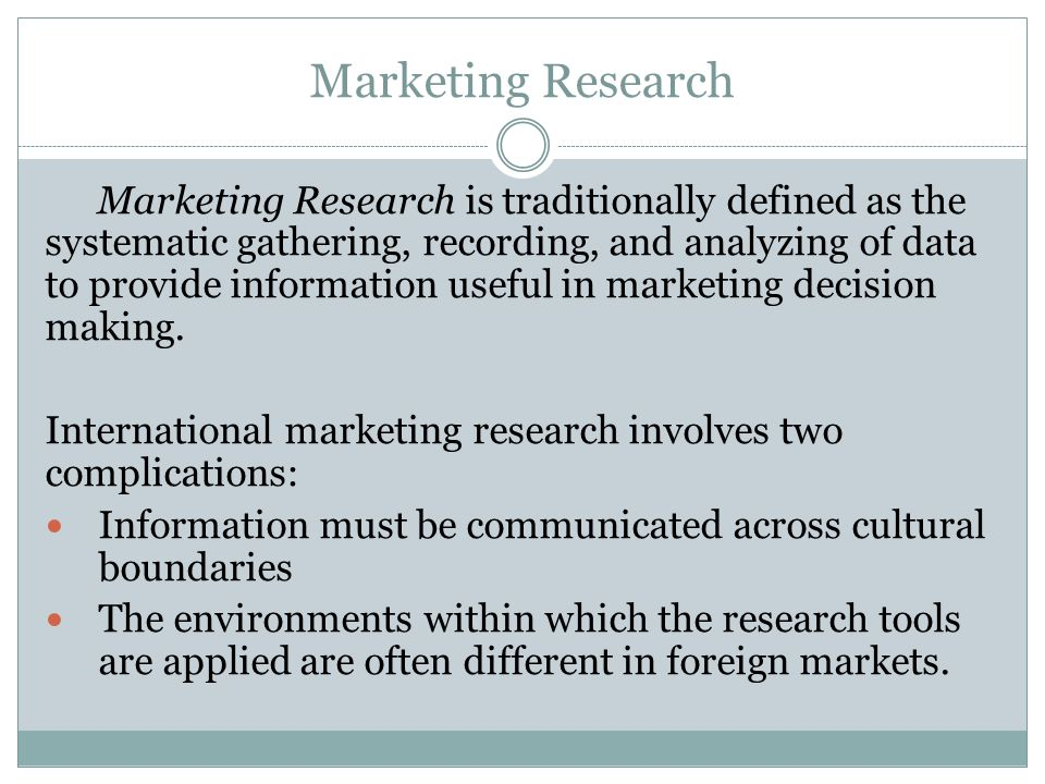Marketing Research Marketing Research is traditionally defined as the systematic gathering, recording, and analyzing of data to provide information us