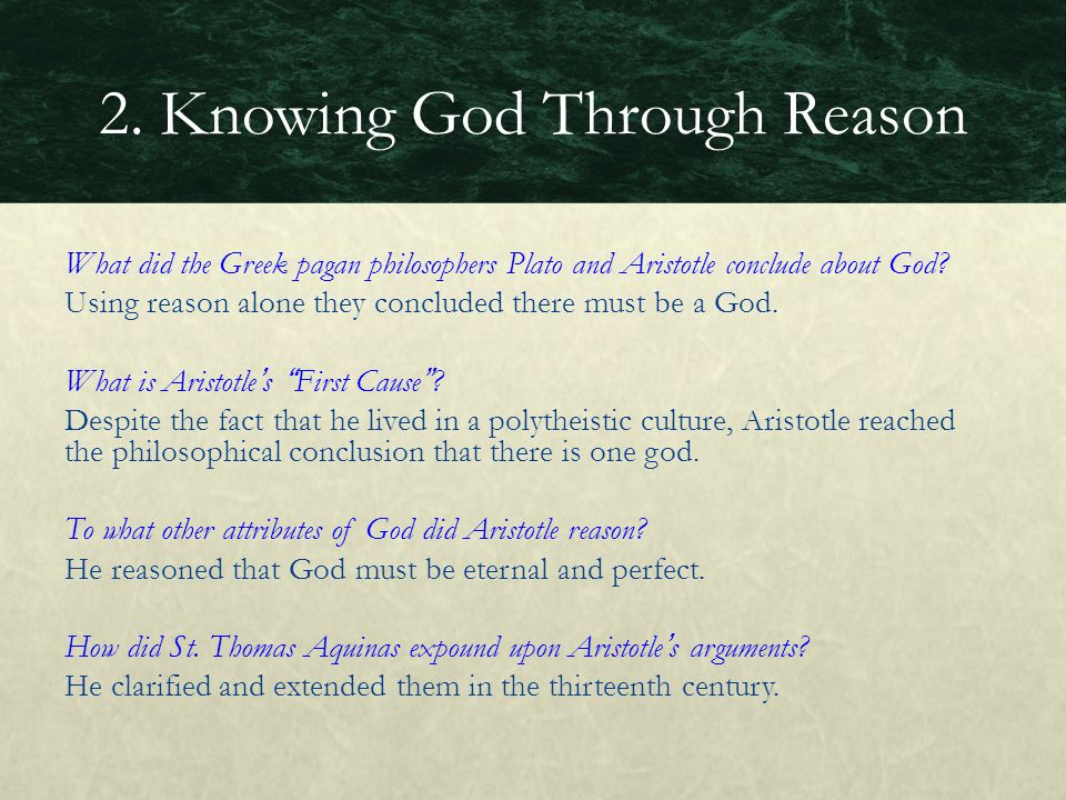 What did the Greek pagan philosophers Plato and Aristotle conclude about God? Using reason alone they concluded there must be a God. What is Aristotle