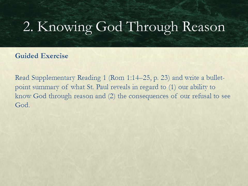 Guided Exercise Read Supplementary Reading 1 (Rom 1:14–25, p. 23) and write a bullet- point summary of what St. Paul reveals in regard to (1) our abil