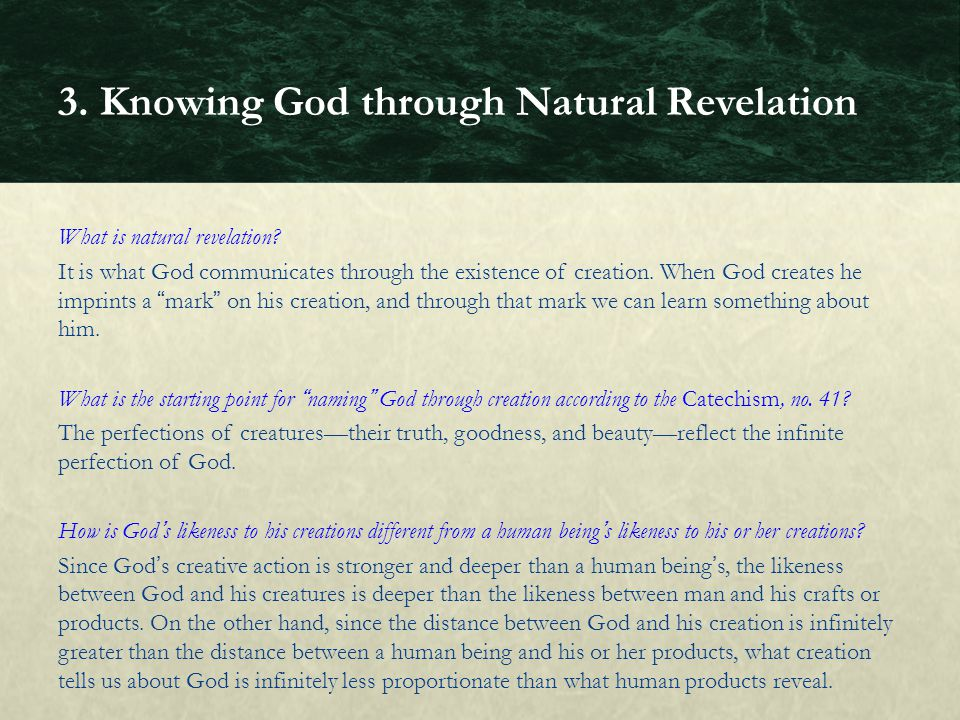 What is natural revelation? It is what God communicates through the existence of creation. When God creates he imprints a mark on his creation, and th