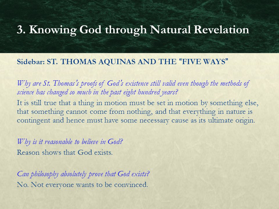 Sidebar: ST. THOMAS AQUINAS AND THE FIVE WAYS Why are St. Thomass proofs of Gods existence still valid even though the methods of science has changed