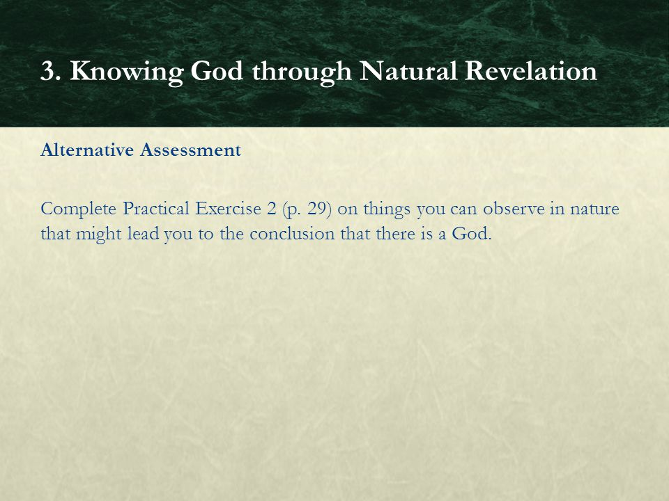 Alternative Assessment Complete Practical Exercise 2 (p. 29) on things you can observe in nature that might lead you to the conclusion that there is a