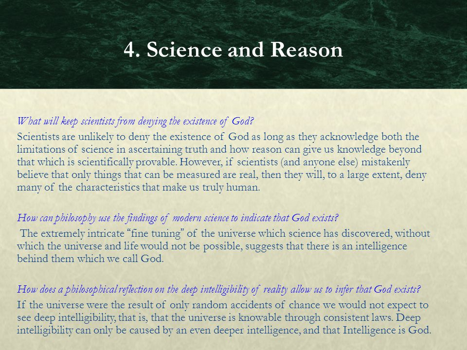 What will keep scientists from denying the existence of God? Scientists are unlikely to deny the existence of God as long as they acknowledge both the