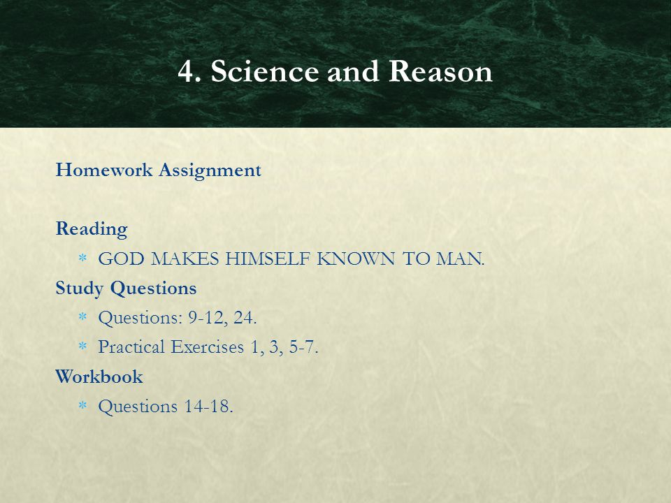 Homework Assignment Reading GOD MAKES HIMSELF KNOWN TO MAN. Study Questions Questions: 9-12, 24. Practical Exercises 1, 3, 5-7. Workbook Questions 14-