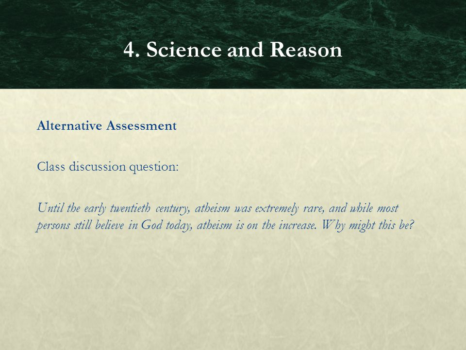 Alternative Assessment Class discussion question: Until the early twentieth century, atheism was extremely rare, and while most persons still believe