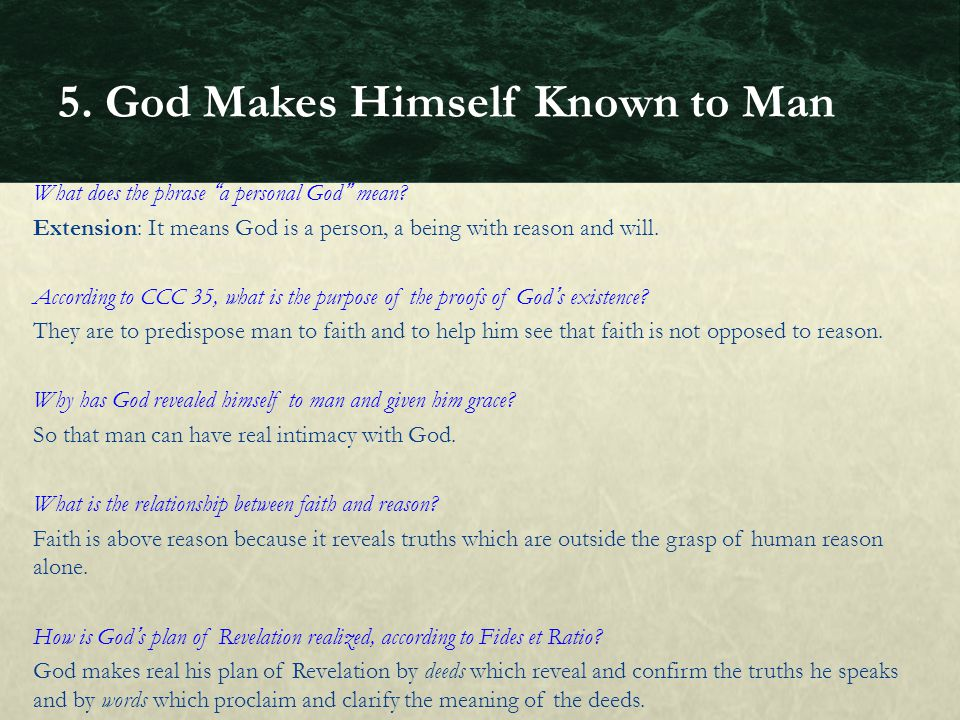 What does the phrase a personal God mean? Extension: It means God is a person, a being with reason and will. According to CCC 35, what is the purpose