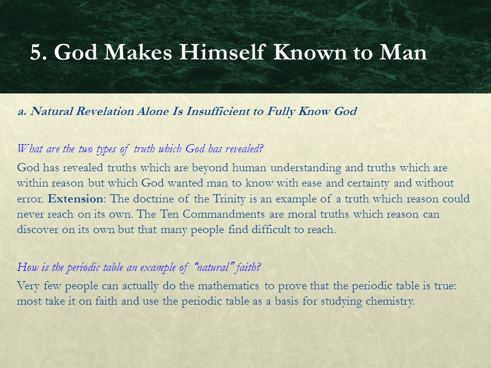 a. Natural Revelation Alone Is Insufficient to Fully Know God What are the two types of truth which God has revealed? God has revealed truths which ar