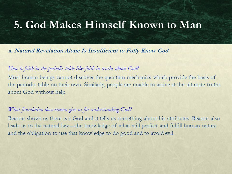 a. Natural Revelation Alone Is Insufficient to Fully Know God How is faith in the periodic table like faith in truths about God? Most human beings can