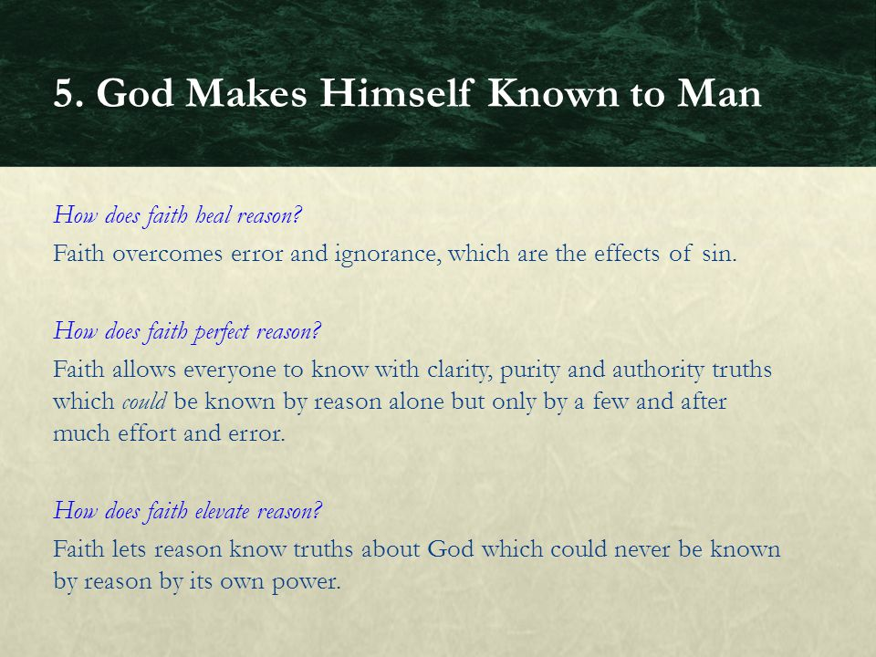 How does faith heal reason? Faith overcomes error and ignorance, which are the effects of sin. How does faith perfect reason? Faith allows everyone to