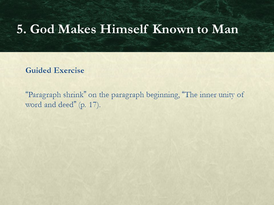 Guided Exercise Paragraph shrink on the paragraph beginning, The inner unity of word and deed (p. 17). 5. God Makes Himself Known to Man