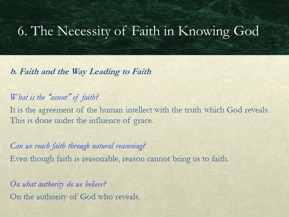 b. Faith and the Way Leading to Faith What is the assent of faith? It is the agreement of the human intellect with the truth which God reveals. This i