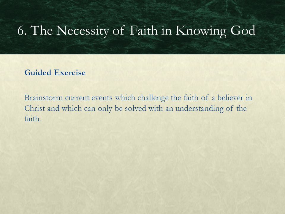 Guided Exercise Brainstorm current events which challenge the faith of a believer in Christ and which can only be solved with an understanding of the