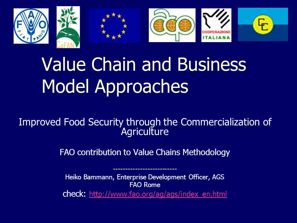 Value Chain and Business Model Approaches Improved Food Security through the Commercialization of Agriculture FAO contribution to Value Chains Methodo