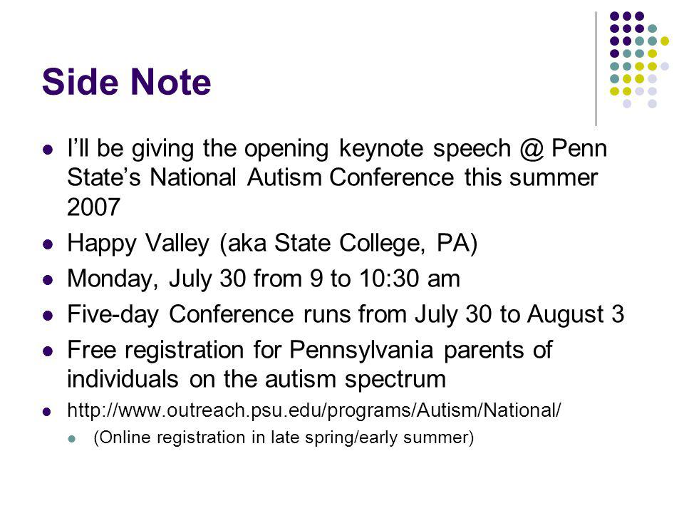 Side Note Ill be giving the opening keynote speech @ Penn States National Autism Conference this summer 2007 Happy Valley (aka State College, PA) Mond