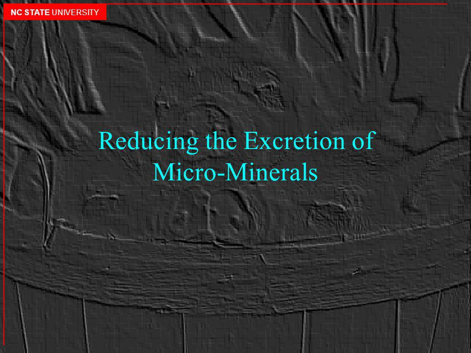 Reducing the Excretion of Micro-Minerals NC STATE UNIVERSITY