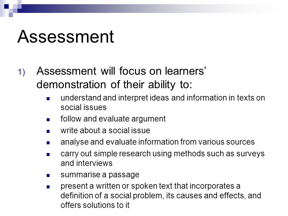 Assessment 1) Assessment will focus on learners demonstration of their ability to: understand and interpret ideas and information in texts on social i