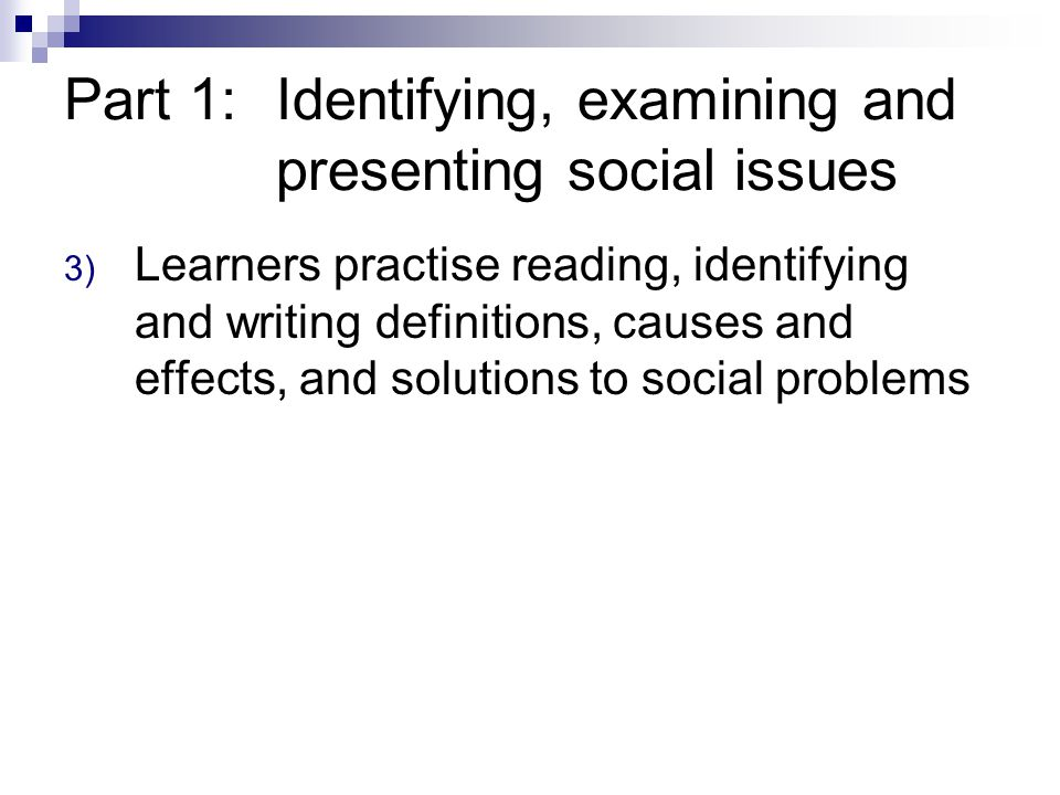 Part 2:Researching and gathering information on social issues 1)Learners learn how to follow an argument and research a social issue (e.g.