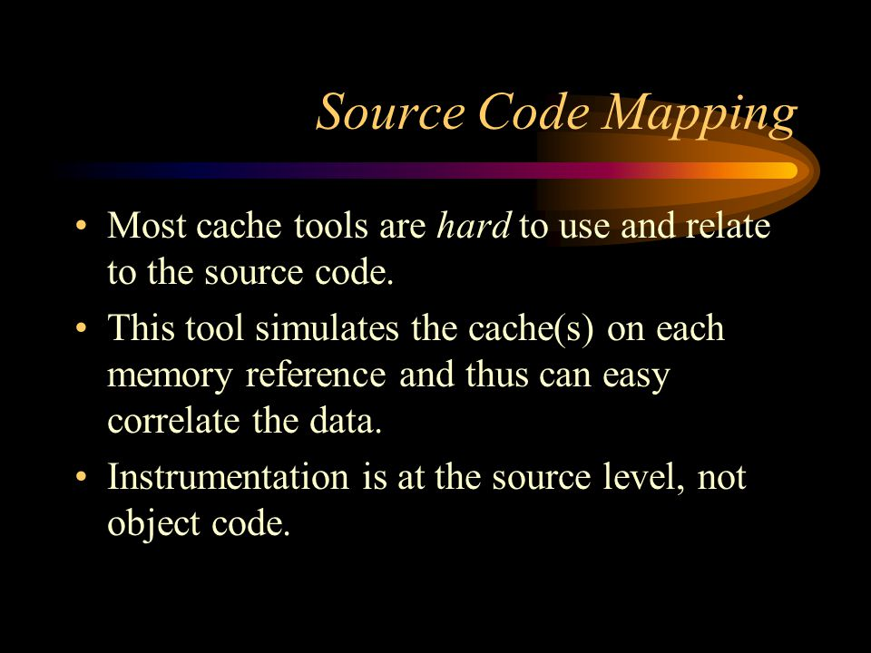 Source Code Mapping Most cache tools are hard to use and relate to the source code. This tool simulates the cache(s) on each memory reference and thus