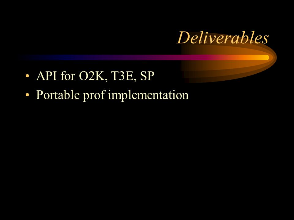 Deliverables API for O2K, T3E, SP Portable prof implementation