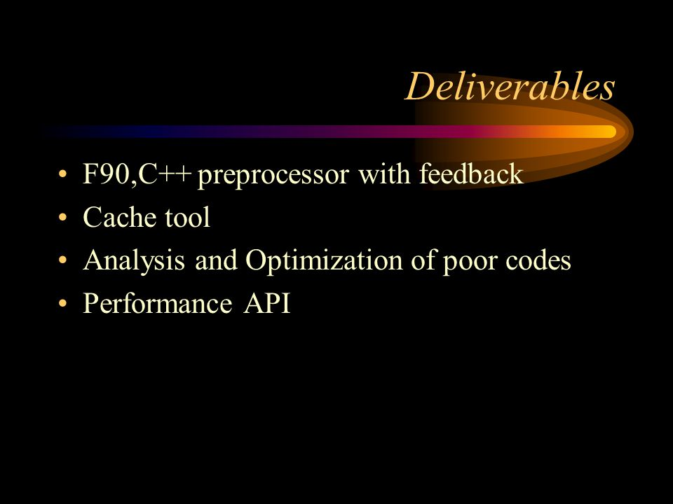 Deliverables F90,C++ preprocessor with feedback Cache tool Analysis and Optimization of poor codes Performance API
