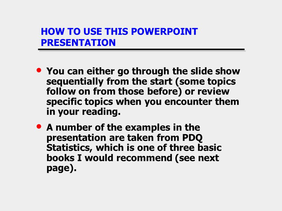 HOW TO USE THIS POWERPOINT PRESENTATION You can either go through the slide show sequentially from the start (some topics follow on from those before)