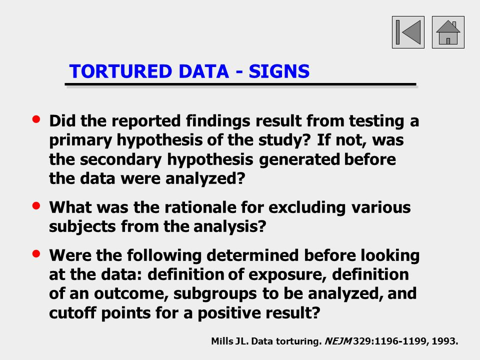 TORTURED DATA - SIGNS Did the reported findings result from testing a primary hypothesis of the study? If not, was the secondary hypothesis generated