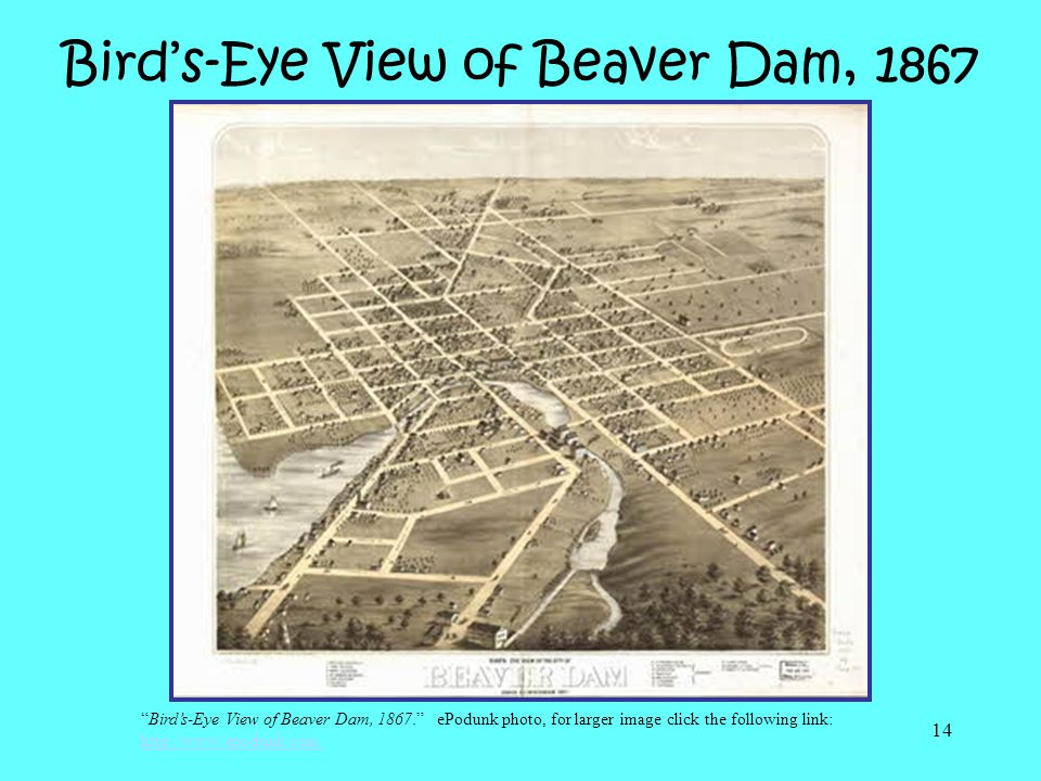 14 Birds-Eye View of Beaver Dam, 1867 Birds-Eye View of Beaver Dam, 1867. ePodunk photo, for larger image click the following link: http://www.epodunk