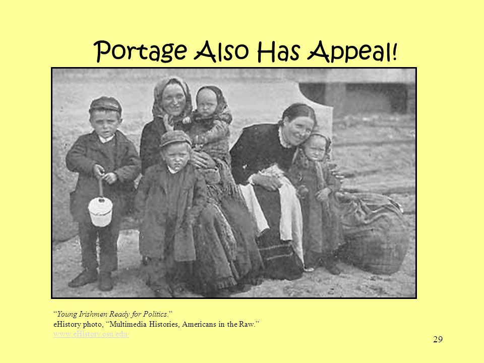 29 Portage Also Has Appeal! Young Irishmen Ready for Politics. eHistory photo, Multimedia Histories, Americans in the Raw. www.eHistory.osu/edu/