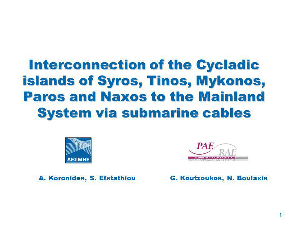 1 Interconnection of the Cycladic islands of Syros, Tinos, Mykonos, Paros and Naxos to the Mainland System via submarine cables A. Koronides, S. Efsta