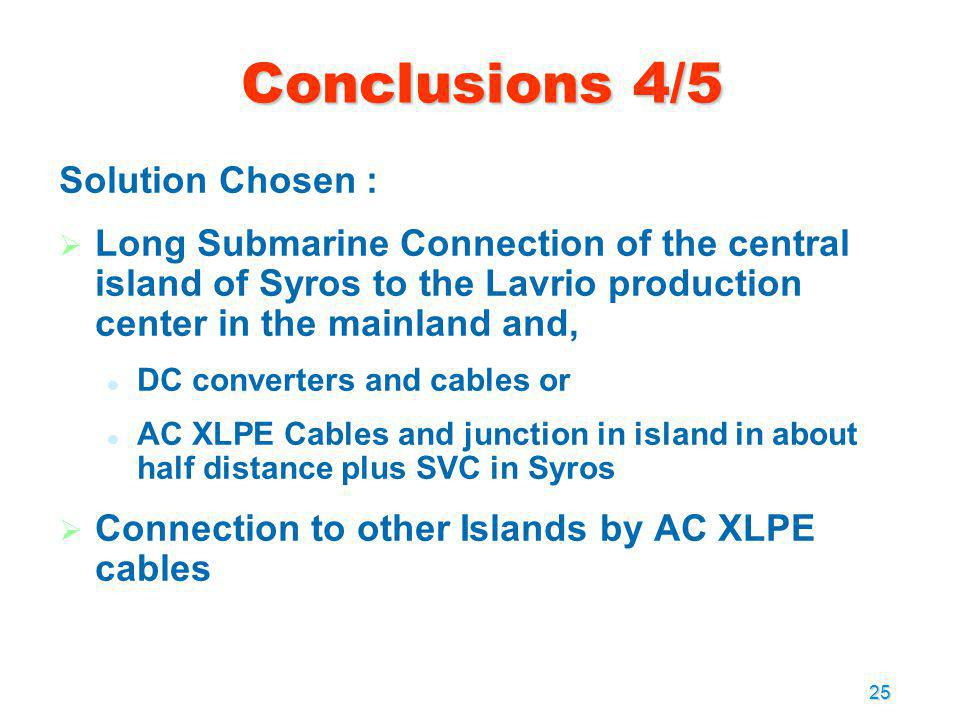 25 Solution Chosen : Long Submarine Connection of the central island of Syros to the Lavrio production center in the mainland and, DC converters and c