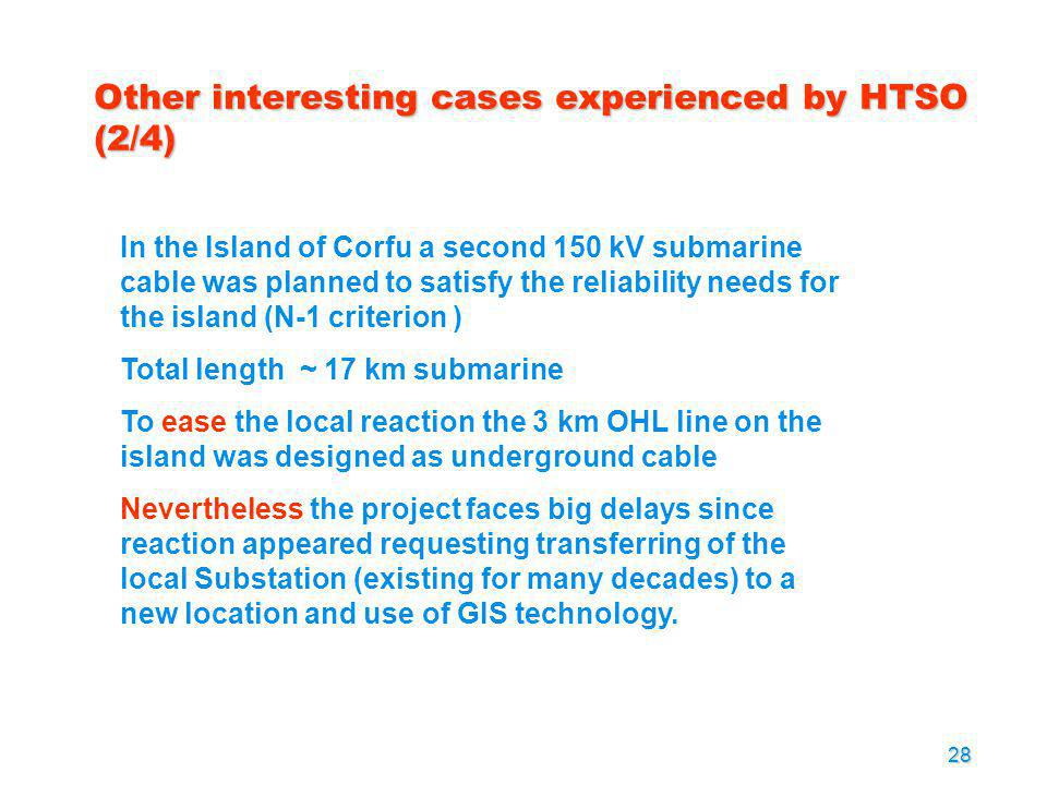 28 Other interesting cases experienced by HTSO (2/4) In the Island of Corfu a second 150 kV submarine cable was planned to satisfy the reliability nee