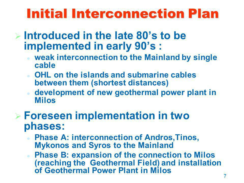 7 Introduced in the late 80s to be implemented in early 90s : weak interconnection to the Mainland by single cable OHL on the islands and submarine ca