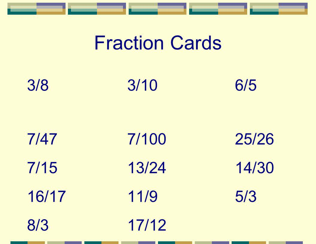 Fraction Cards 3/83/106/5 7/477/10025/26 7/1513/2414/30 16/1711/95/3 8/317/12