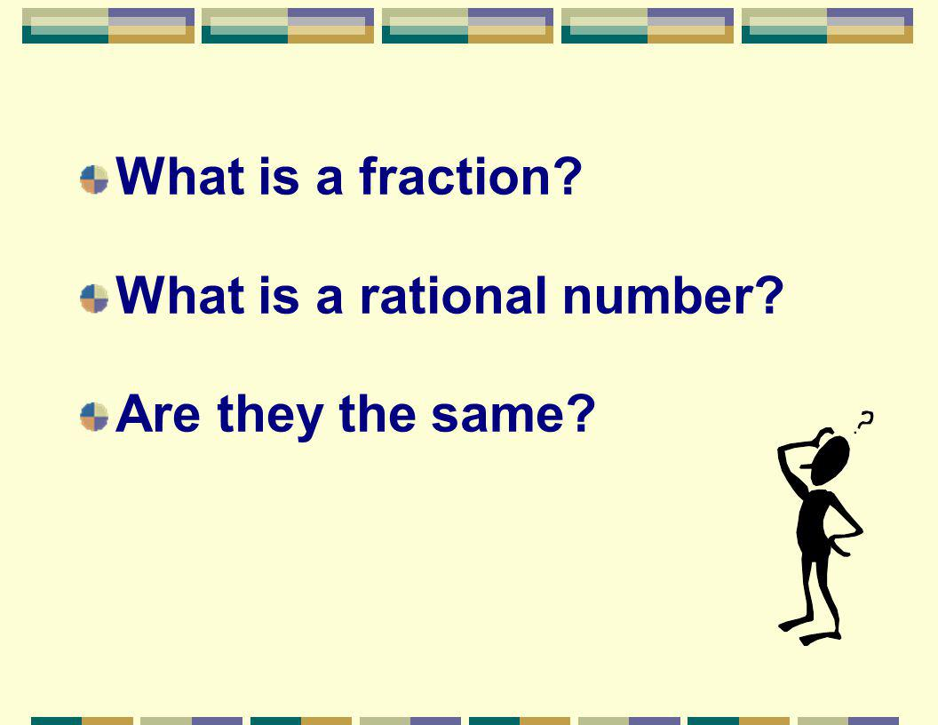 What is a fraction? What is a rational number? Are they the same?