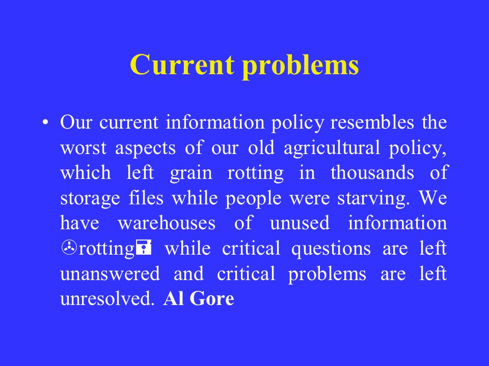 Current problems Our current information policy resembles the worst aspects of our old agricultural policy, which left grain rotting in thousands of s