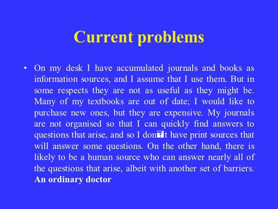 Current problems On my desk I have accumulated journals and books as information sources, and I assume that I use them. But in some respects they are