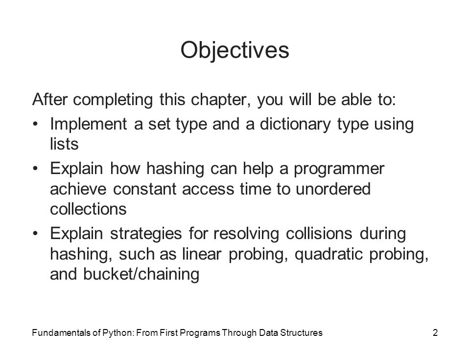 Hashing Implementation of Dictionaries HashDict uses the bucket/chaining strategy –To manage the array, declare three instance variables: _table, _size, and _capacity Fundamentals of Python: From First Programs Through Data Structures43