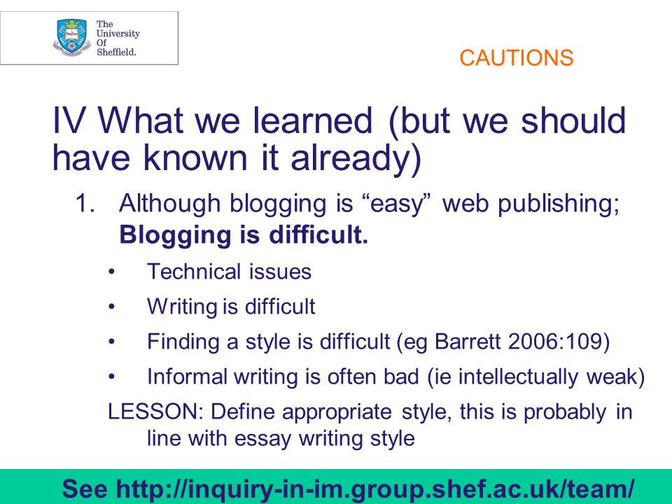 15 IV What we learned (but we should have known it already) 1.Although blogging is easy web publishing; Blogging is difficult.