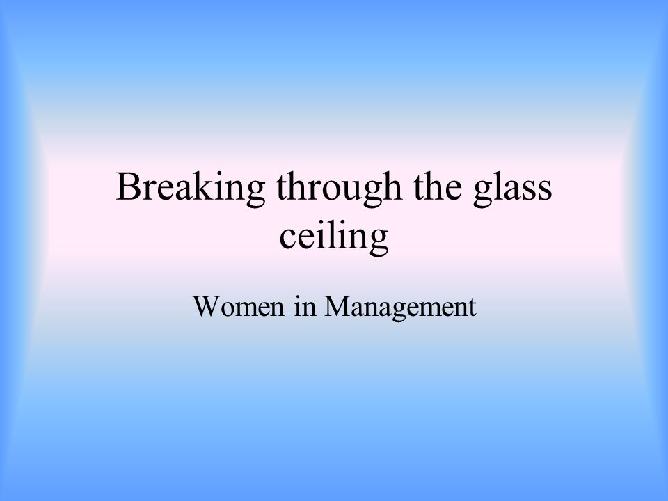 Breaking through the glass ceiling Women in Management