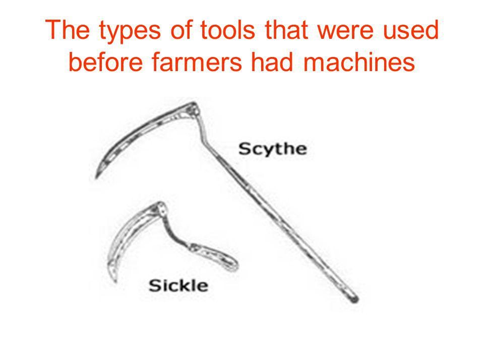 The types of tools that were used before farmers had machines