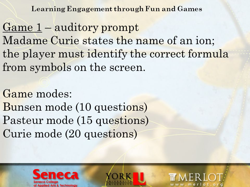 Game 1 – auditory prompt Madame Curie states the name of an ion; the player must identify the correct formula from symbols on the screen. Game modes: