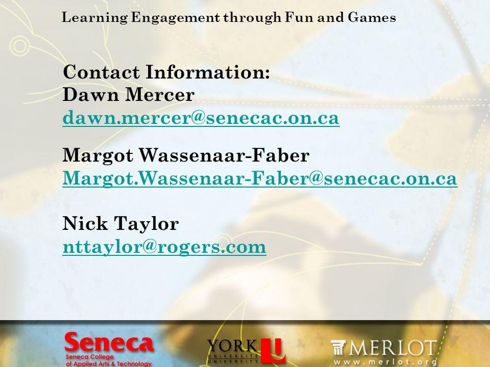 Learning Engagement through Fun and Games Contact Information: Dawn Mercer dawn.mercer@senecac.on.ca dawn.mercer@senecac.on.ca Margot Wassenaar-Faber