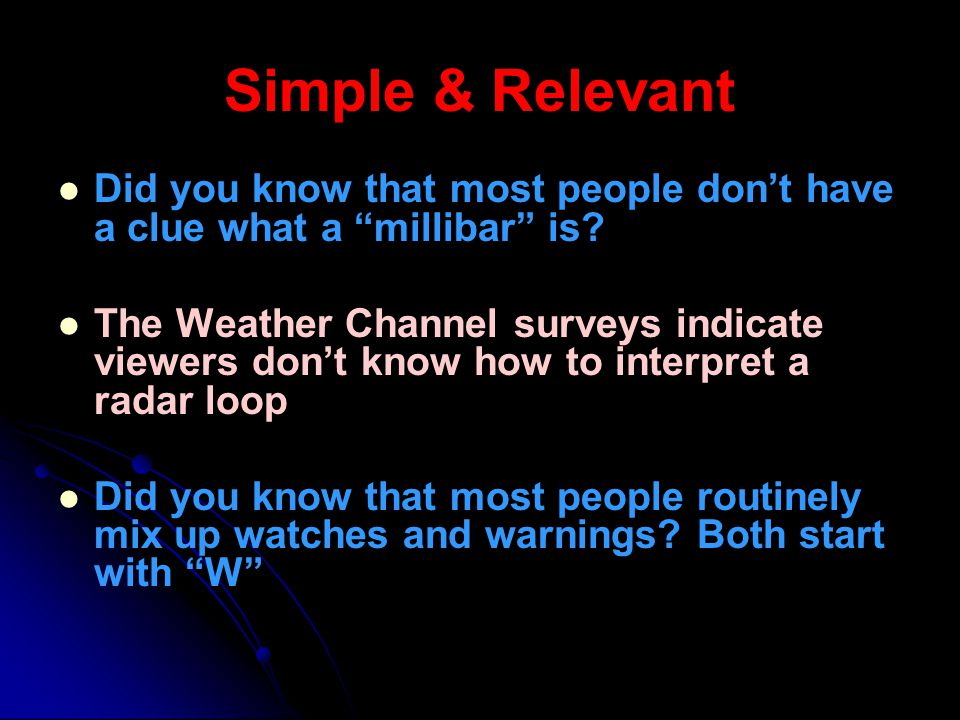 Simple & Relevant Did you know that most people dont have a clue what a millibar is? The Weather Channel surveys indicate viewers dont know how to int
