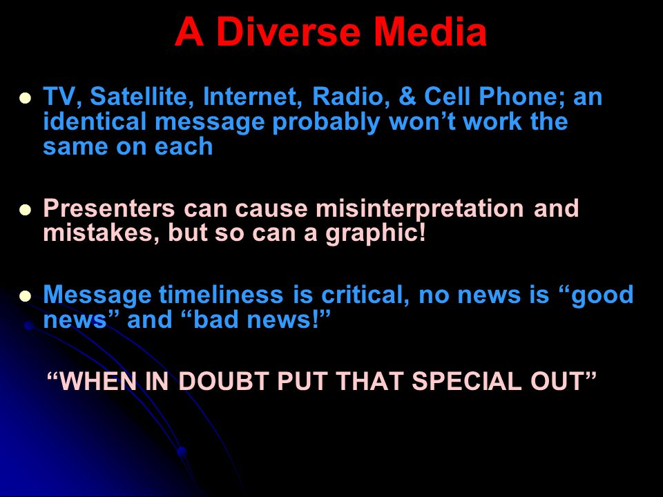A Diverse Media TV, Satellite, Internet, Radio, & Cell Phone; an identical message probably wont work the same on each Presenters can cause misinterpr