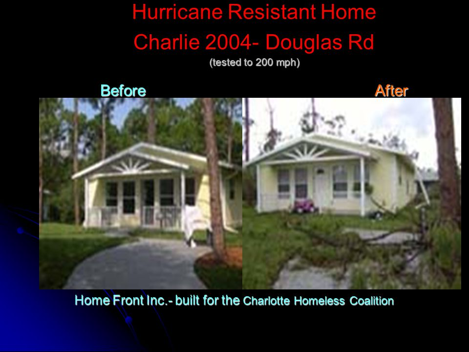 (tested to 200 mph) Before After Hurricane Resistant Home Charlie 2004- Douglas Rd (tested to 200 mph) Before After Home Front Inc.- built for the Cha